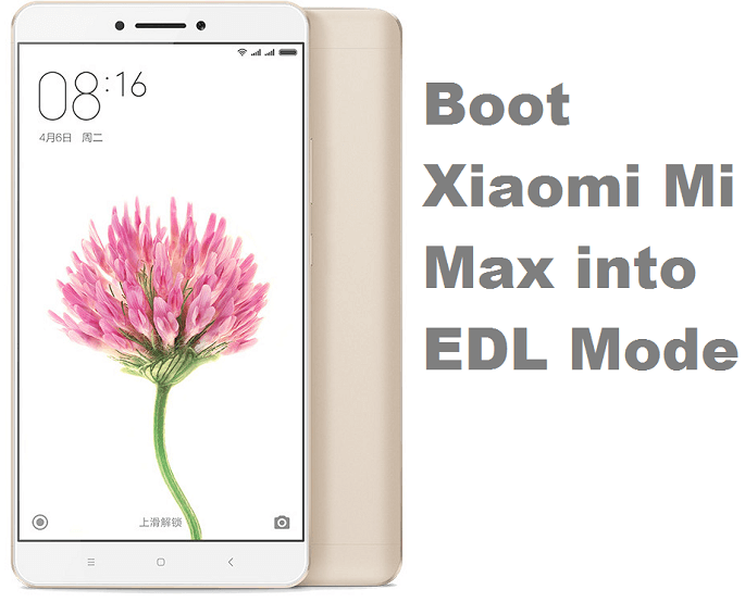What is EDL Mode? How to boot Xiaomi Mi Max into EDL Mode