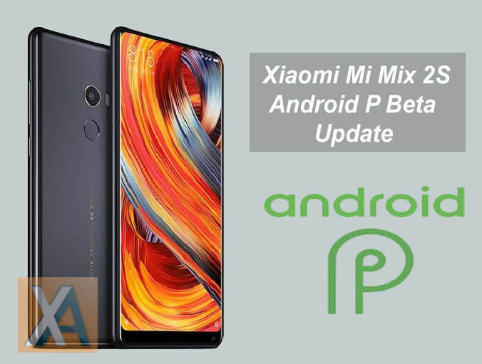 Xiaomi Mi Mix 2S Android P Beta Update download